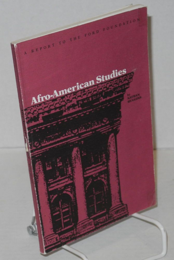 Afro-American studies; a report to the Ford Foundation. Nathan I. Huggins.