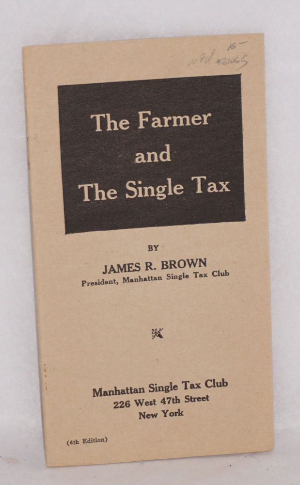 The farmer and the single tax. (4th edition). James Roger Brown.