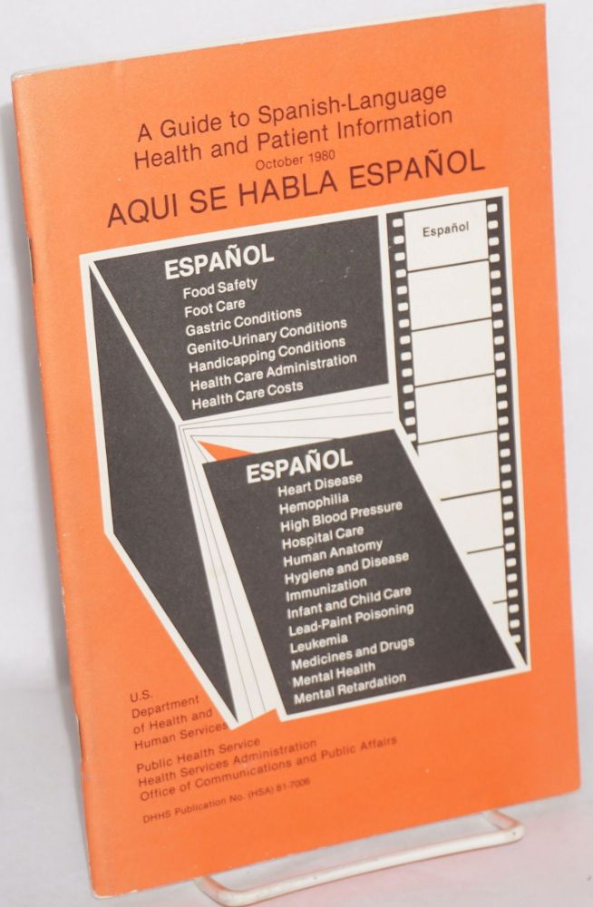 Aqui se habla Español; a guide to Spanish-language health and patient information