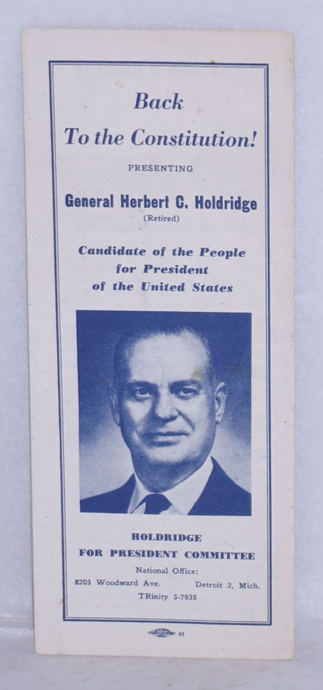 Back to the constitution! Presenting General Herbert C. Holdridge (retired). Candidate of the people for president of the United States. Holdridge for President Committee.