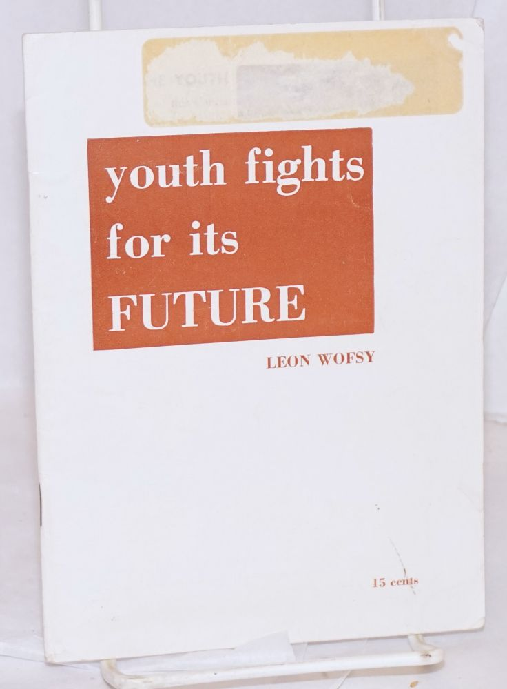 Youth fights for its future. [cover title]. Leon Wofsy.