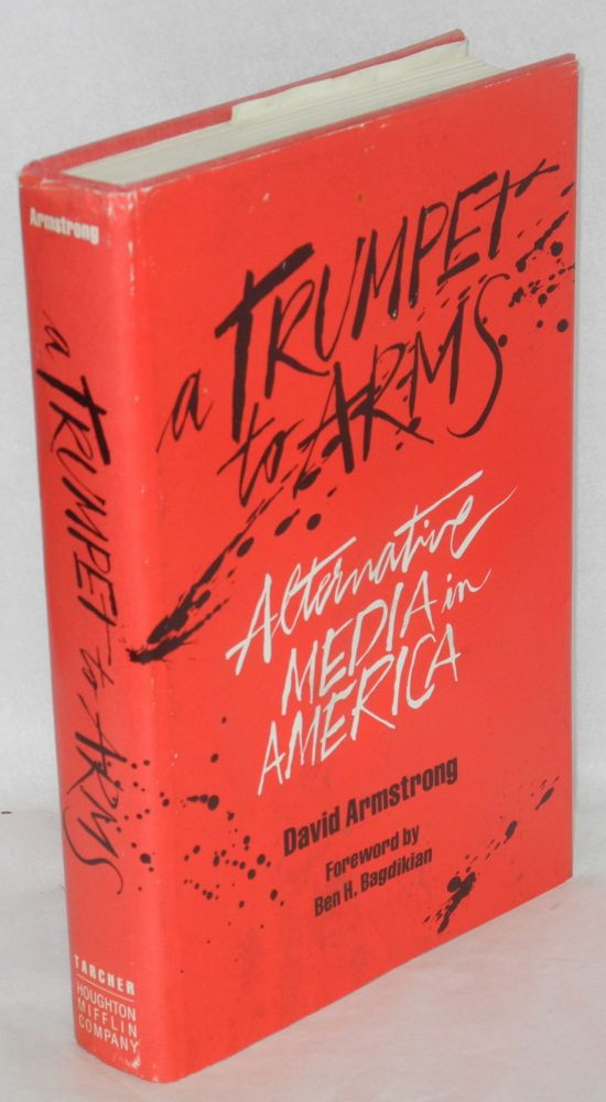 A trumpet to arms; alternative media in America. Foreword by Ben H. Bagdikian. David Armstrong.