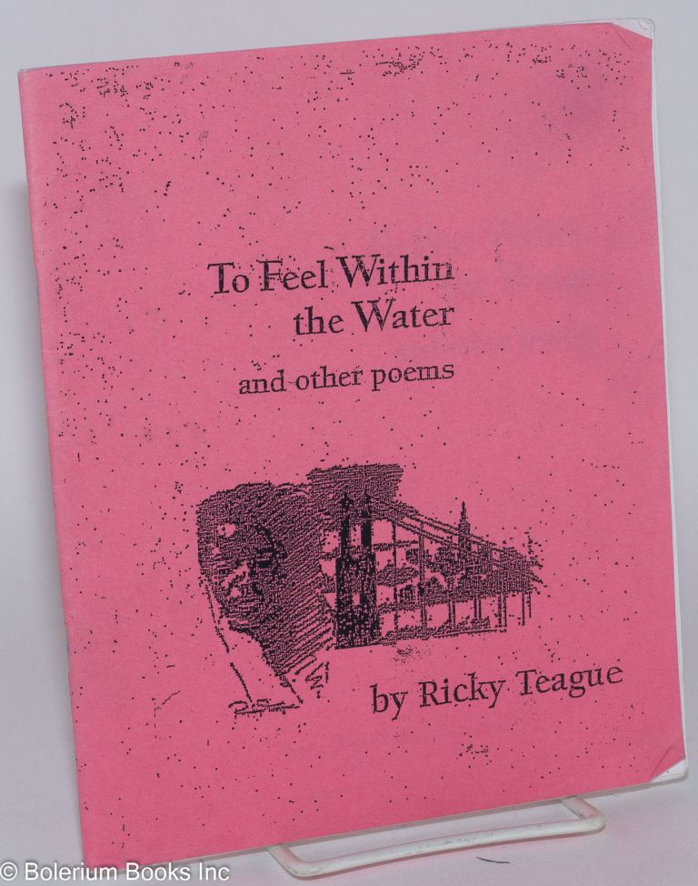 To feel within the water and other poems. Ricky Teague.