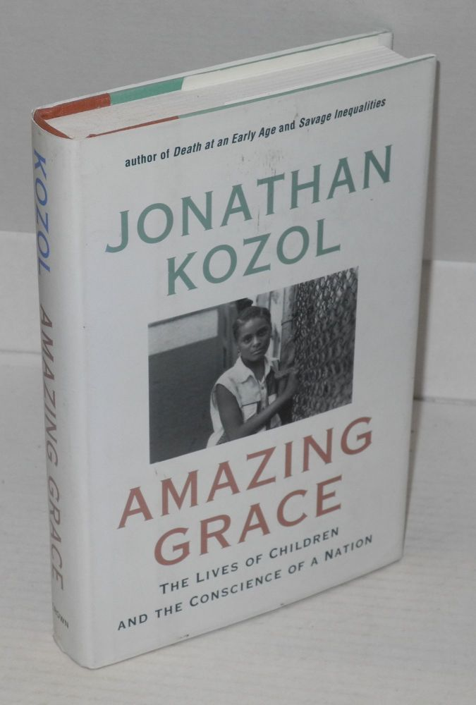 Amazing grace; the lives of children and the conscience of a nation. Jonathan Kozol.