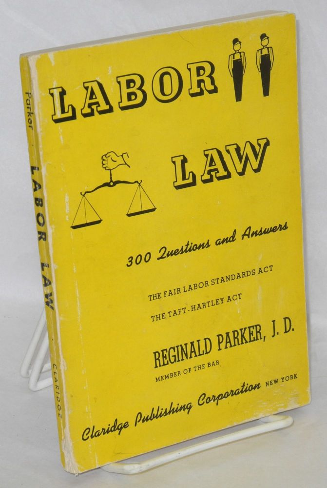 Labor law; 300 questions and answers. Second, revised edition. Reginald Parker.
