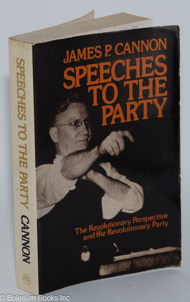 Speeches to the Party; the revolutionary perspective and the revolutionary Party. James P. Cannon.