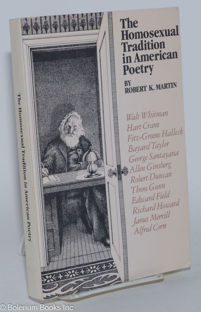 The homosexual tradition in American poetry. Robert K. Martin.