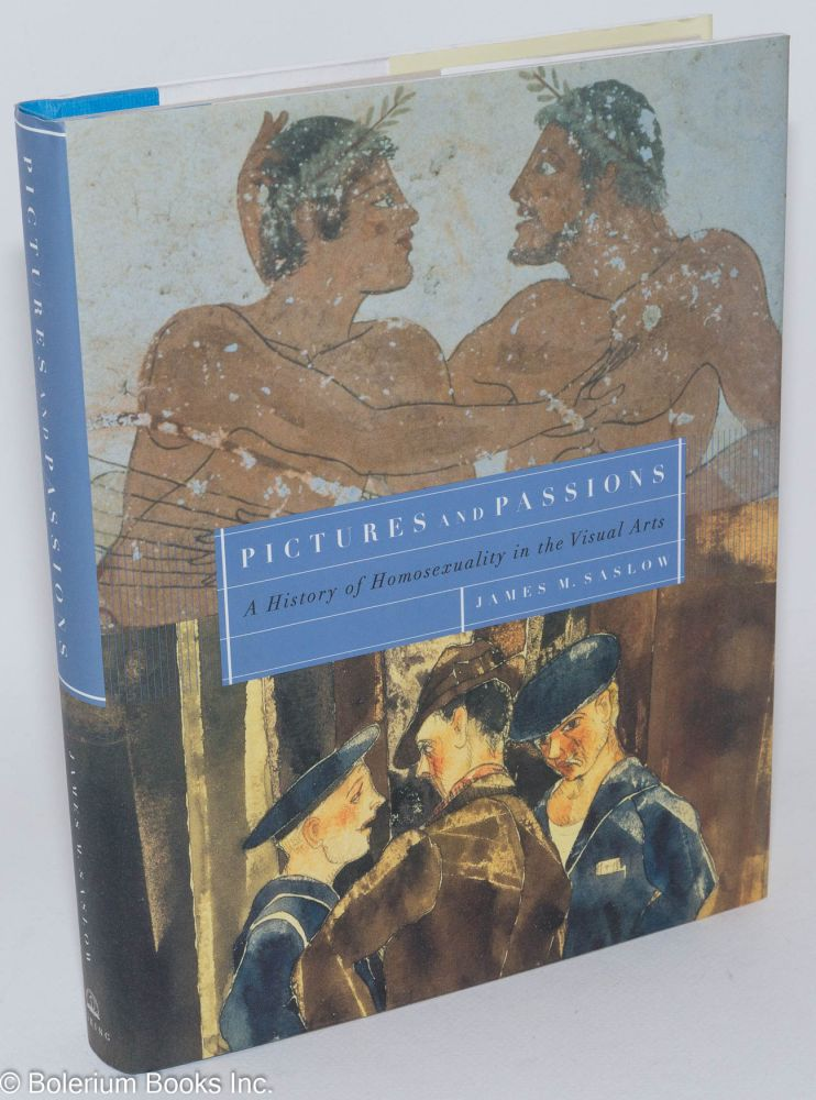 Pictures and passions; a history of homosexuality in the visual arts. James M. Saslow.