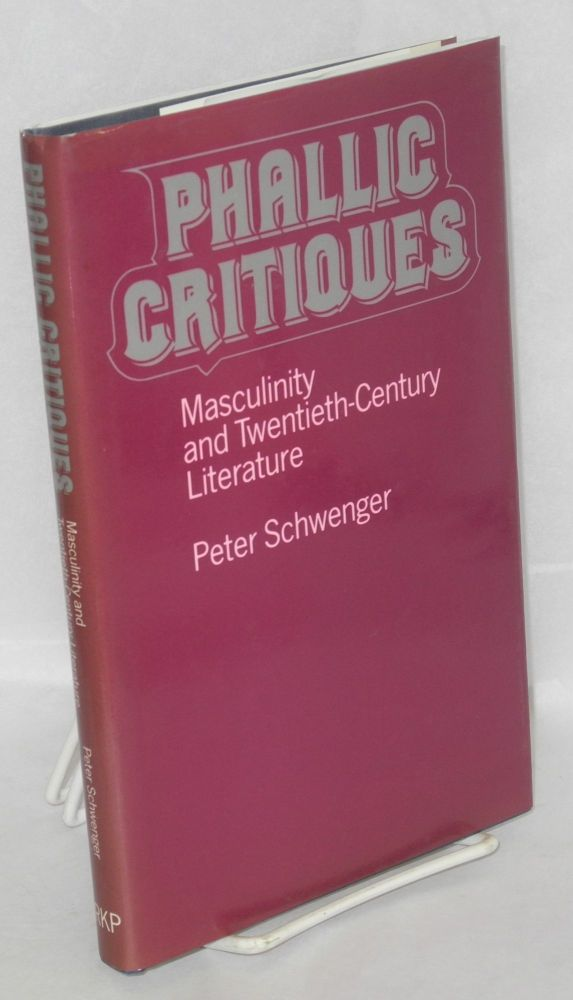 Phallic critiques; masculinity and twentieth-century literature. Peter Schwenger.