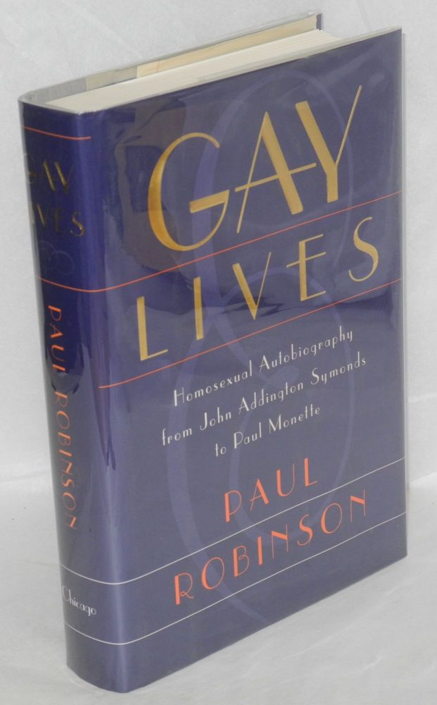 Gay lives; homosexual autobiography from John Addington Symonds to Paul Monette. Paul Robinson.