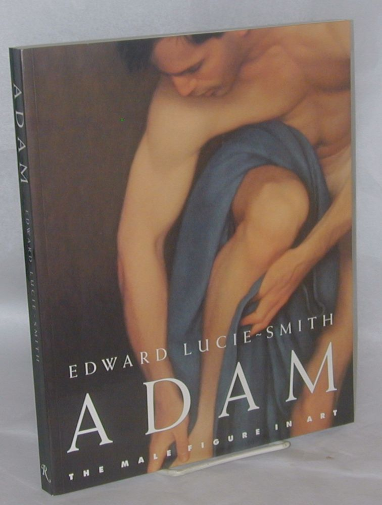 Adam; the male figure in art. Edward Lucie-Smith.