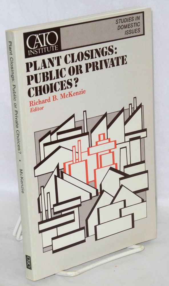 Plant closings: public or private choices? Richard B. McKenzie, ed.