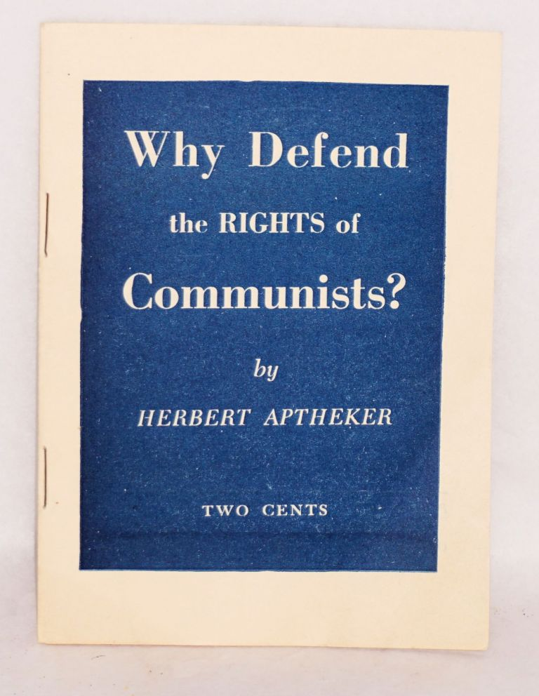 Why defend the rights of Communists? Herbert Aptheker.