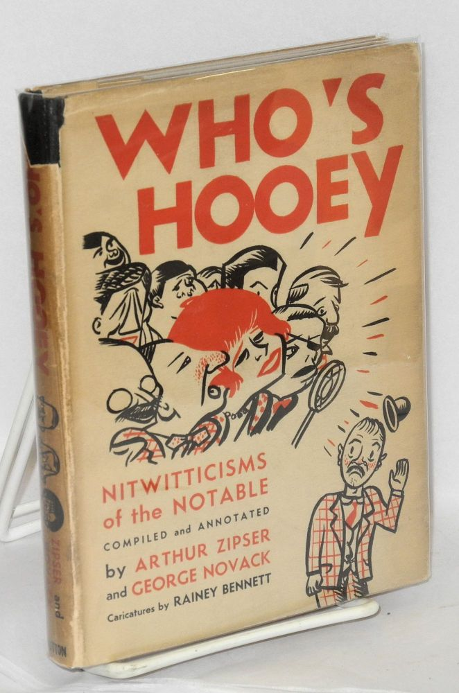 Who's hooey; nitwitticisms of the notable. Compiled and annotated by Arthur Zipser and George Novack. Illustrated with ten caricatures by Rainey Bennett. Arthur Zipser, comp George Novack.