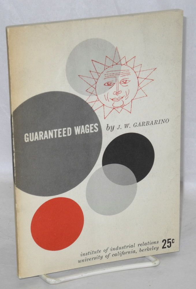 Guaranteed wages. Edited by Irving Bernstein. Joseph W. Garbarino.