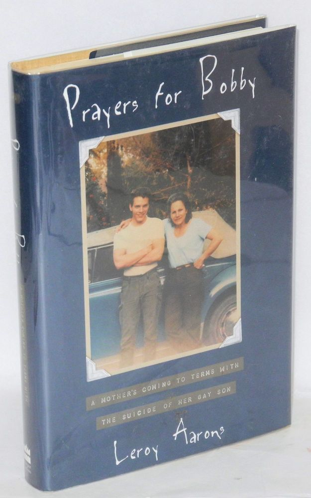 Prayers for Bobby; a mother's coming to terms with the suicide of her gay son. Leroy Aarons.