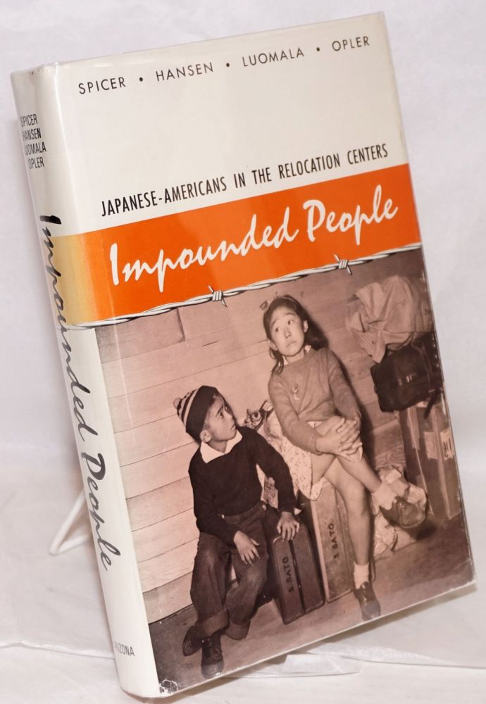 Impounded people; Japanese-Americans in the relocation centers. Edward H. et. al Spicer.