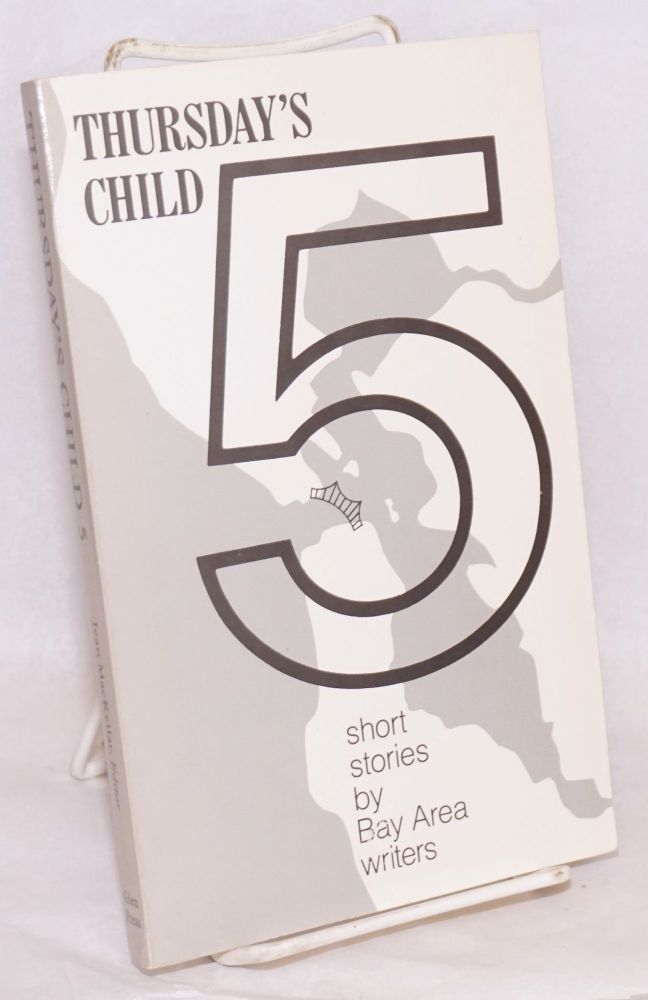 Thursday's child 5; short stories by Bay Area writers. Jean MacKellar, ed.