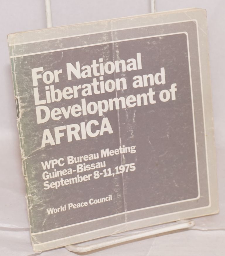 For National liberation and development of Africa: WPC Bureau meeting Guinea-Bissau September 8-11, 1975. World Peace Council.