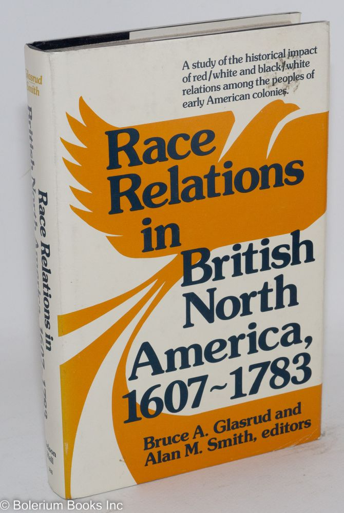 Race relations in British North America, 1607-1783. Bruce A. Glasrud, eds Alan M. Smith.