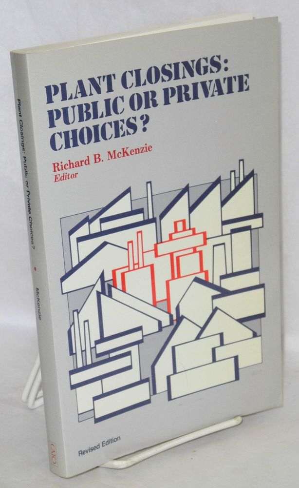 Plant closings: public or private choices? Revised edition. Richard B. McKenzie, ed.