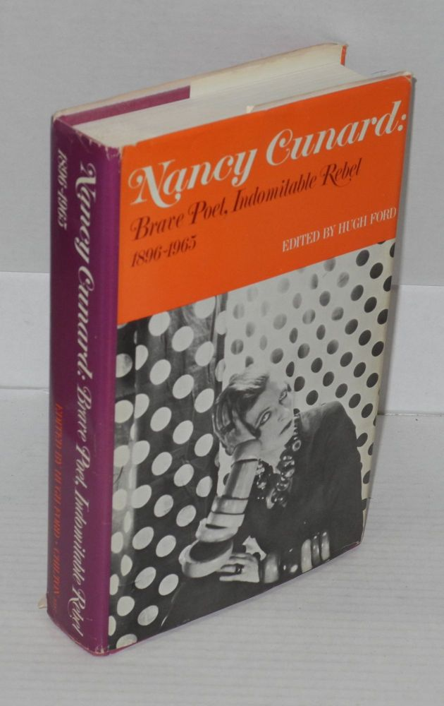 Nancy Cunard: brave poet, indomitable rebel, 1896-1965. Hugh Ford, ed.