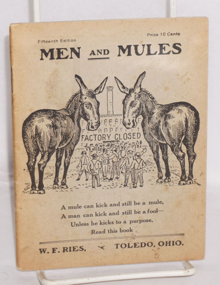 Men and mules. A mule can kick and still be a mule, a man can kick and still be a fool -- unless he kicks to a purpose. Read this book. Fifteenth edition. William Frederich Ries.