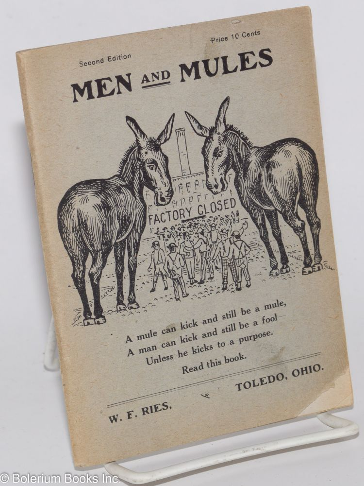 Men and mules. A mule can kick and still be a mule, a man can kick and still be a fool -- unless he kicks to a purpose. Read this book. William Frederich Ries.