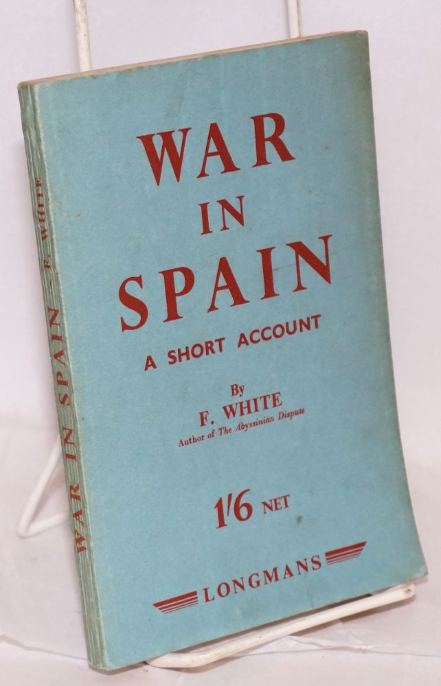 War in Spain; a short account, with two maps. F. White.