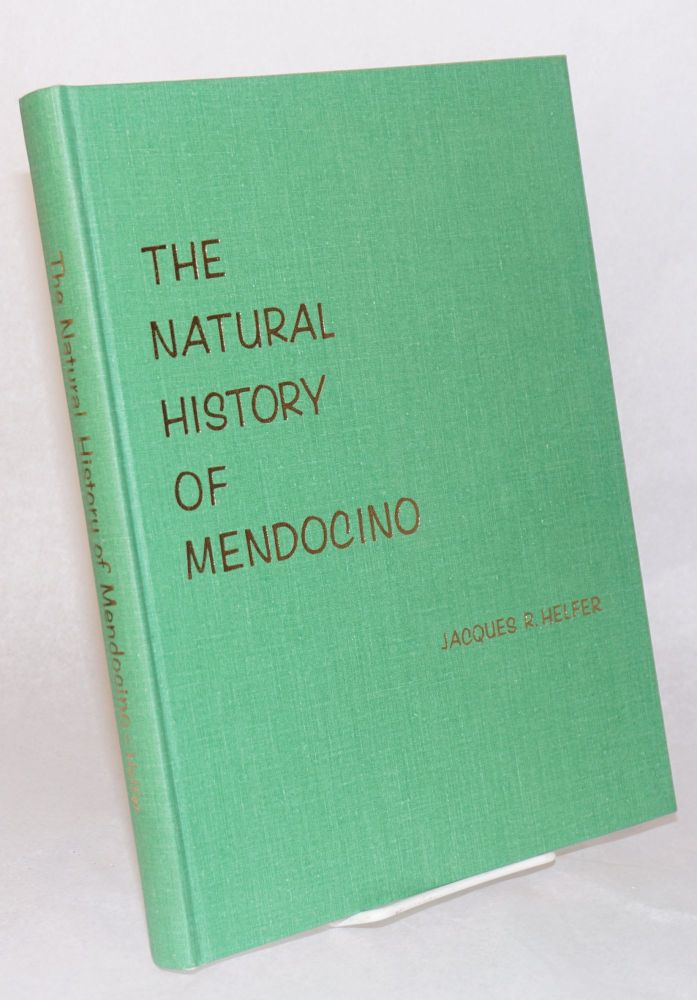 The natural history of Mendocino,; Mendocino, California; completely illustrated, all illustrations by Jacques R. Helfer. Jacques R. Helfer.