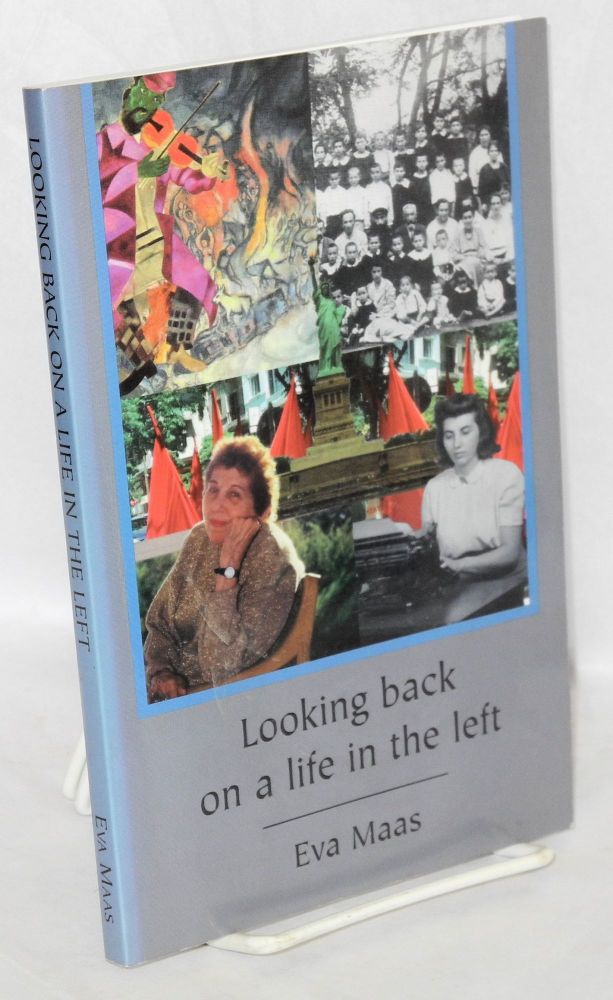 Looking back on a life in the left; a personal history. Eva Maas.