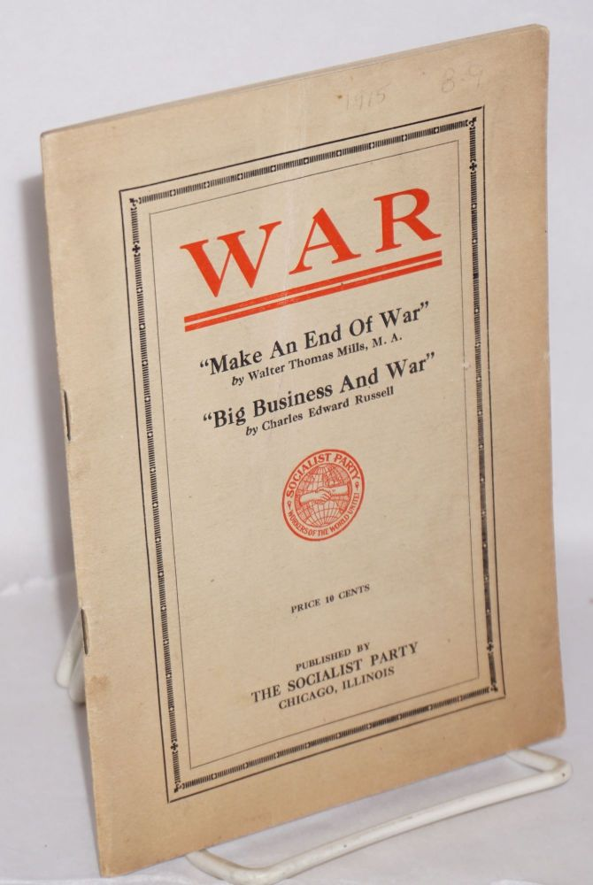 War. Make an end of war by Walter Thomas Mills [and] Big business and war by Charles Edward Russell. Walter Thomas Mills, Charles Edward Russell.