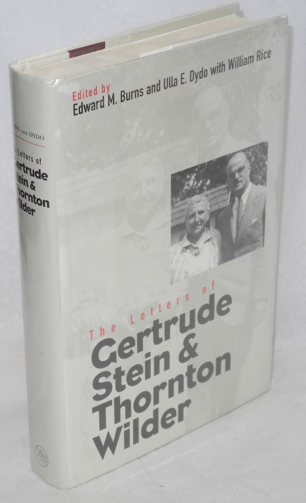 the letters of Gertrude Stein and Thornton Wilder. Gertrude Stein, , Thornton Wilder, William Rice, Edward M. Burns, Ulla E. Dydo.
