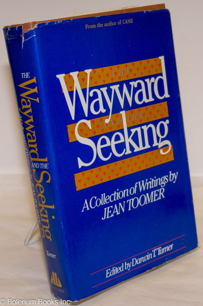 The wayward and the seeking; a collection of writings by Jean Toomer. Jean Toomer, edited, Darwin T. Turner.