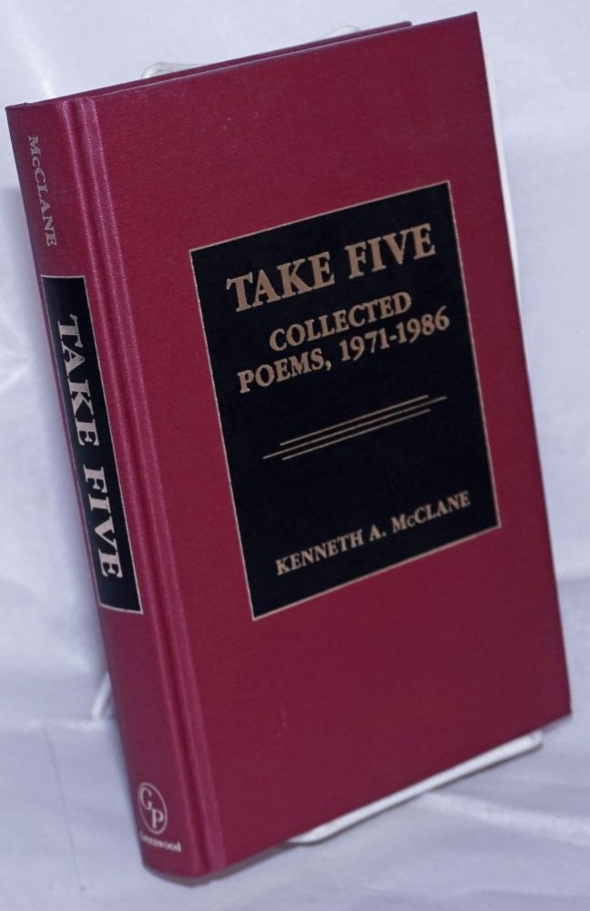 Take five; collected poems, 1971-1986. Kenneth A. McClane.