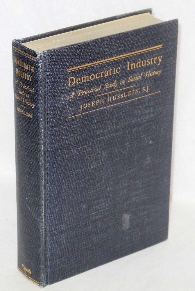 Democratic industry; a practical study in social history. Joseph Husslein.