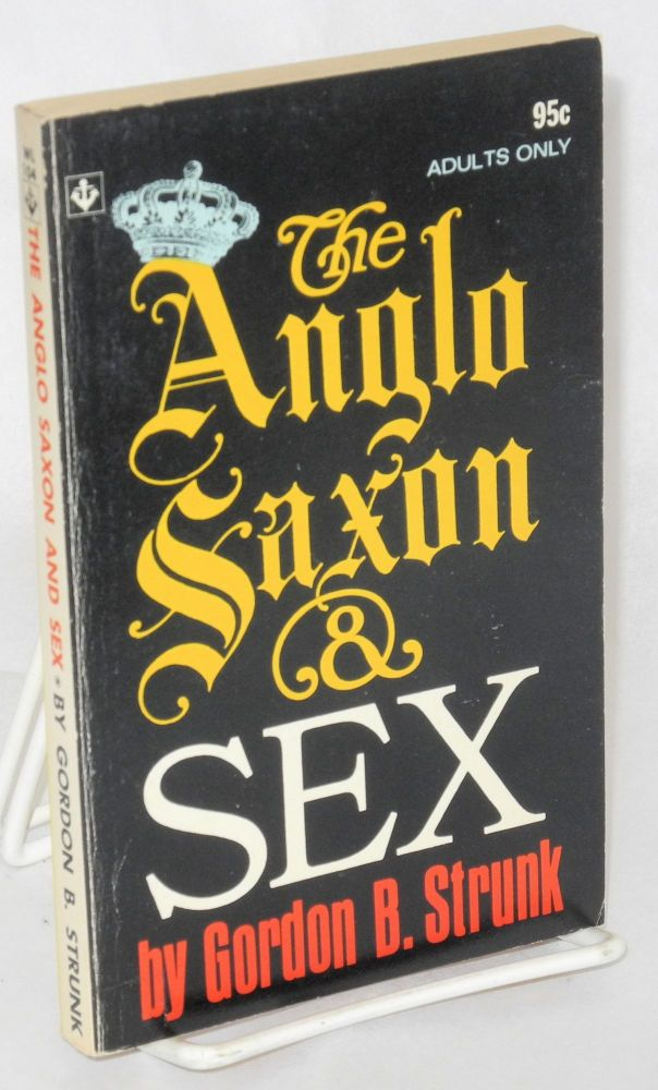 The Anglo-saxon and sex. Gordon B. Strunk.