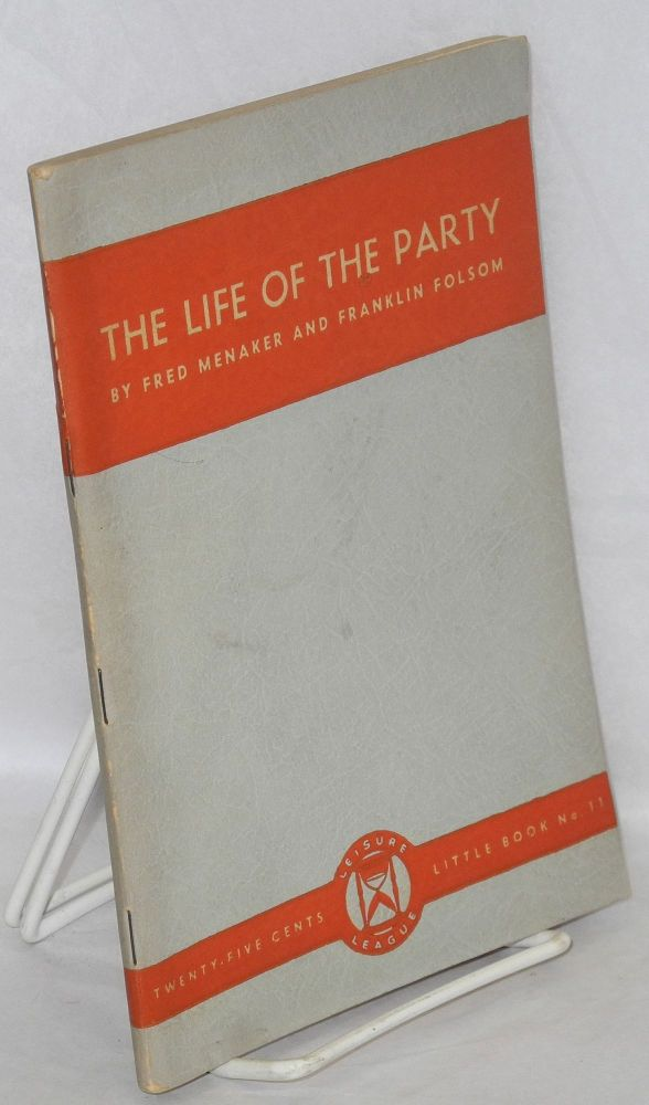 The life of the party; fifty sure-fire ways of having fun. Fred Menaker, Franklin Folsom.