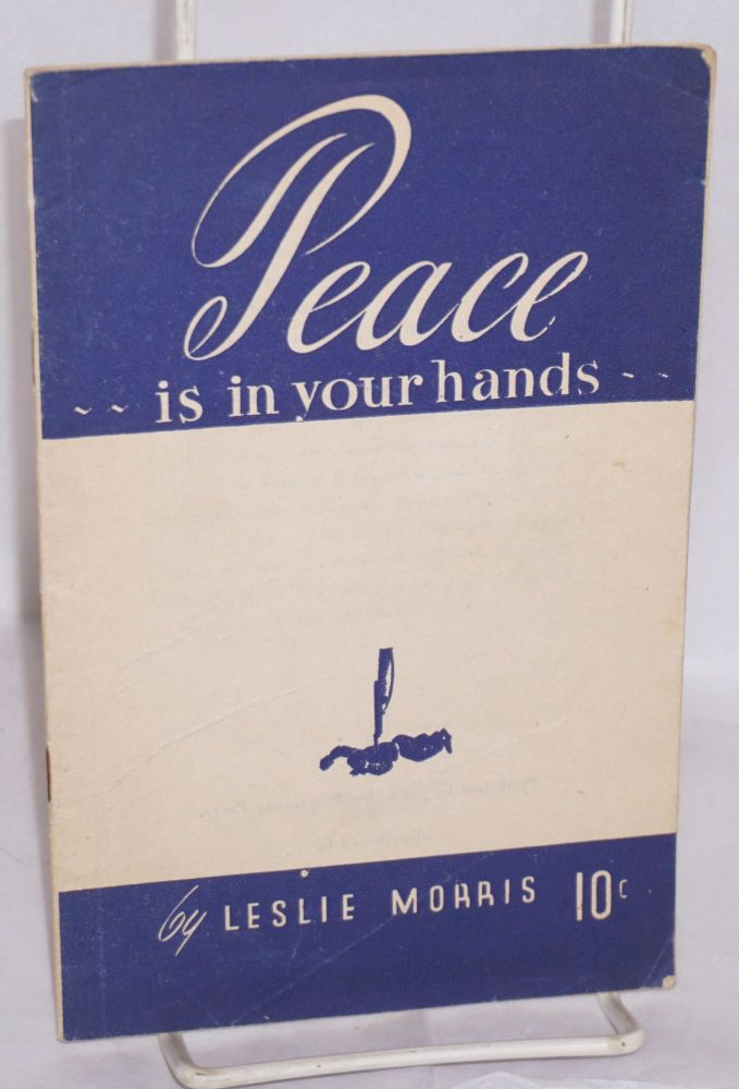 Peace is in your hands. Leslie Morris.