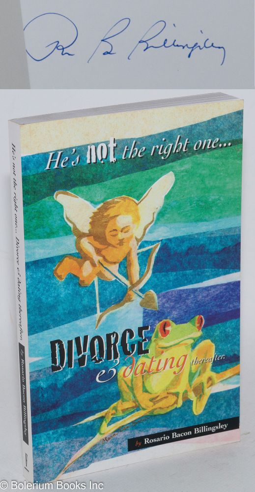 He's not the right one... divorce & dating thereafter. Rosario Bacon Billingsley.