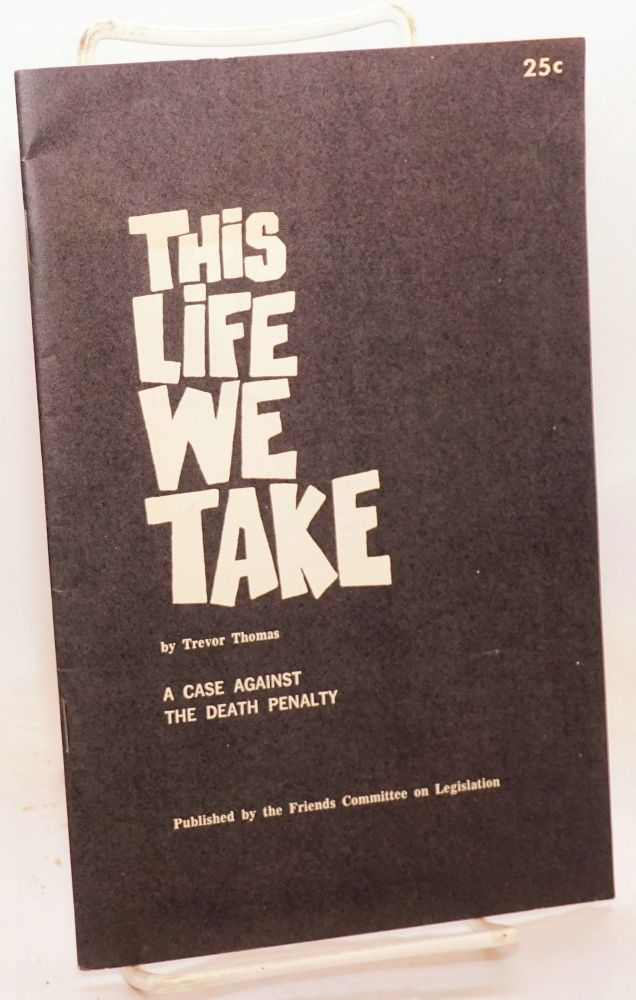 This life we take, a case against capital punishment. Fourth revision. Trevor Thomas.