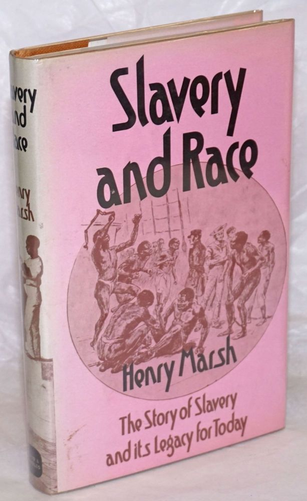 Slavery and race; a story of slavery and its legacy for today. Henry Marsh.
