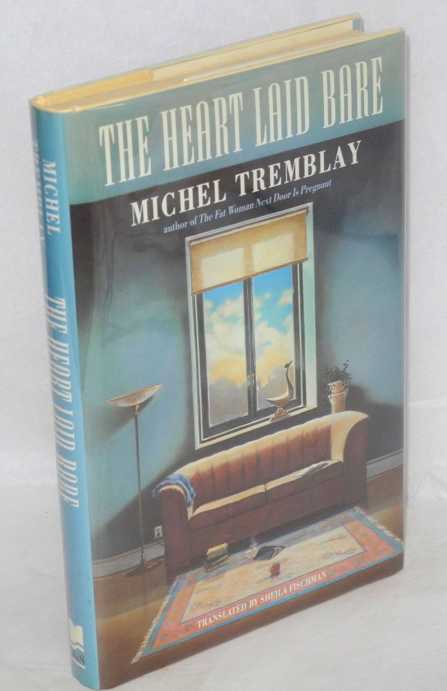 The heart laid bare. Michel Tremblay, , Sheila Fischman.