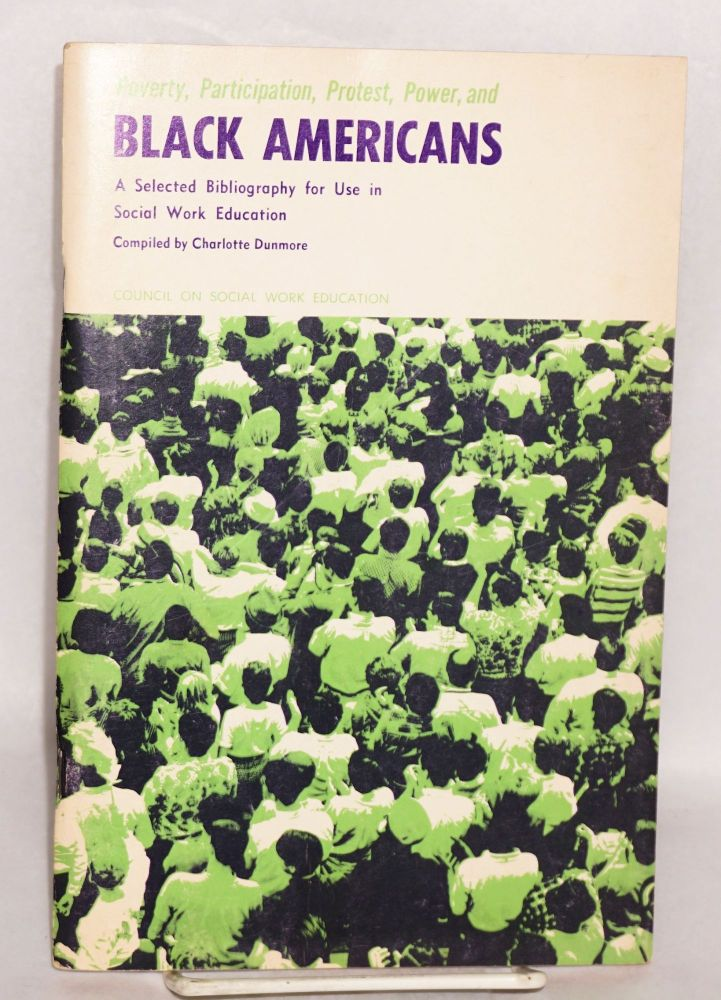 Poverty, participation, protest, power and black Americans; a selected bibliography for use in social work education. Charlotte Dunmore, comp.