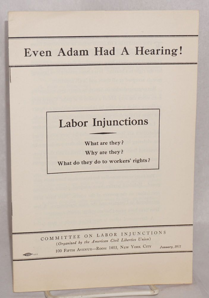 Even Adam had a hearing! Labor injunctions. What are they? Why are they? What do they do to workers' rights? Committee on Labor Injunctions.