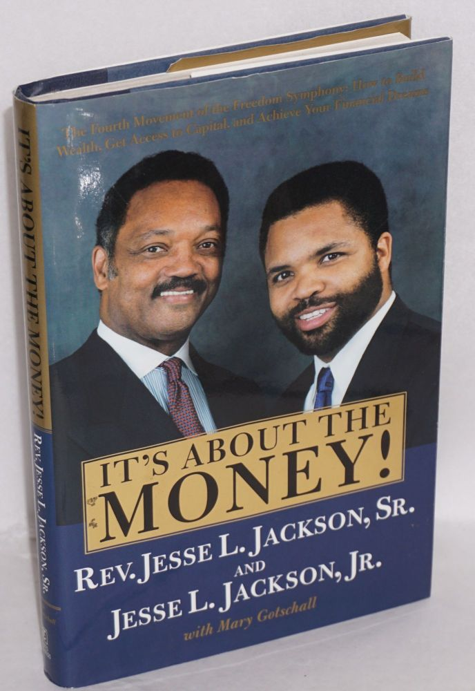It's about the money! The fourth movement of the freedom symphony: how to build wealth, get access to capital, and achieve your financial dreams. Mart Gotschall, Jesse Jackson, Jesse Jackson Jr.
