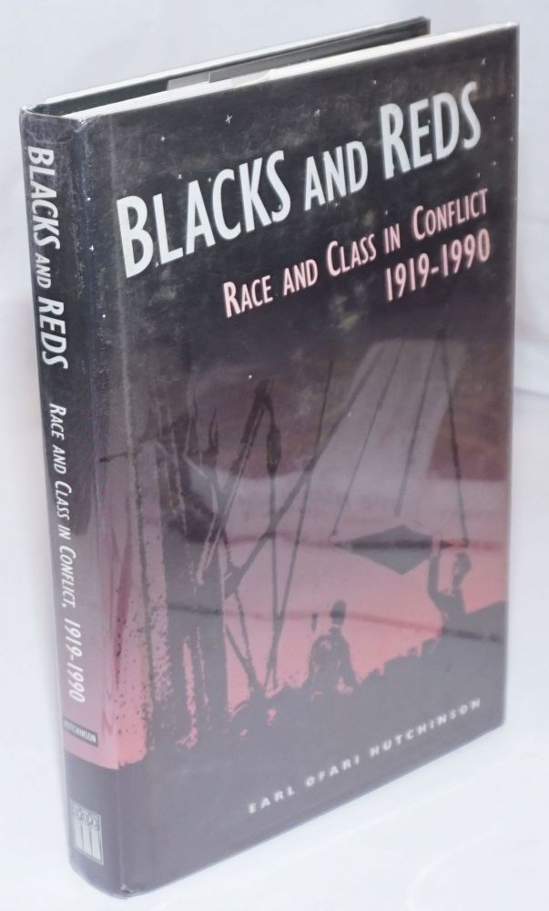 Blacks and Reds; race and class in conflict, 1919-1990. Earl Ofari Hutchinson.
