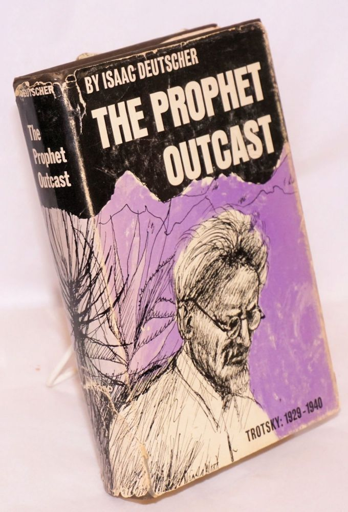 The prophet outcast, Trotsky: 1929-1940. Isaac Deutscher.