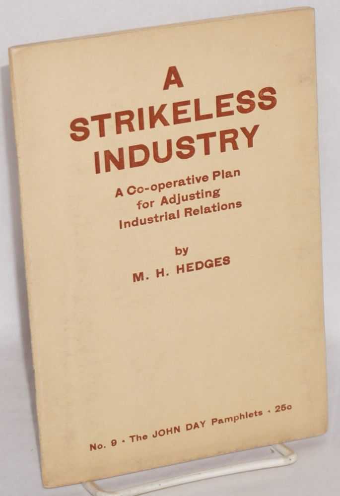 A strikeless industry. A review of the National Council on Industrial Relations for the Electrical Construction Library. Marion Hawthorne Hedges.