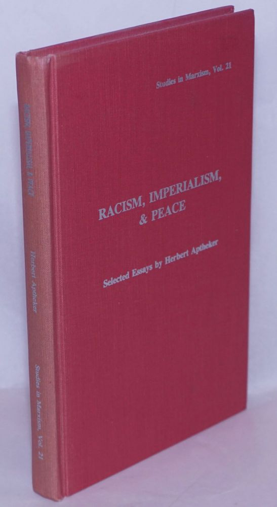 Racism, imperialism, & peace; selected essays. Edited by Marvin J. Berlowitz and Carol E. Morgan. Herbert Aptheker.